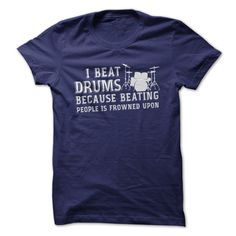 I Beat Drums Because Beating People is Frowned Upon