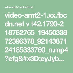 video-amt2-1.xx.fbcdn.net v t42.1790-2 18782765_1945033872396378_9214387124185333760_n.mp4?efg=eyJybHIiOjMzMywicmxhIjo1MTIsInZlbmNvZGVfdGFnIjoic3ZlX3NkIn0%3D&oh=c932465e59891385af6cd53af6651879&oe=592C35DB