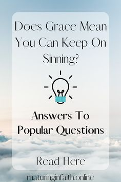 Answers To Popular Questions: Does Grace Mean You Can Keep On Sinning? – Maturing In Faith Romans 7, God's Grace, Keep On, Continue Reading, Believe, Bible, Faith, Popular, This Or That Questions
