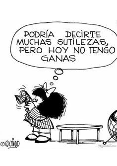 G A N T I L L A N O: ES CONTIGO LUNES Great Quotes, Love Quotes, Inspirational Quotes, Mama Quotes, Mafalda Quotes, Satirical Cartoons, Quotes En Espanol, Lucky Luke, Comedy Memes