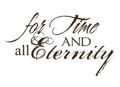 For Time and All Eternity Home Accent Vinyl.