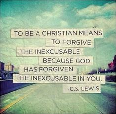 To be a Christian means to forgive the inexcusable because God has forgiven the inexcusable in you. Picture Quotes.