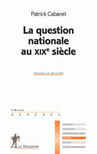Patrick Cabanel - La question nationale au XIXe siècle.
