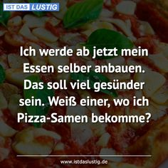 Is that funny? - I will now grow my own food. That should be much healthier. Does anyone know where I can get pizza - Best Memes, Best Quotes, Funny Me, Hilarious, Good Motivation, Best Comments, Tabu, Good Jokes, Cool Logo