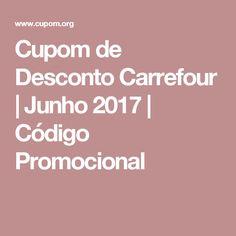 Cupom de Desconto Carrefour | Junho 2017 | Código Promocional