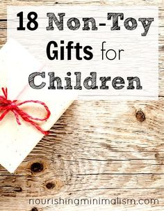 Great ideas! This list is so helpful if you're looking for gift ideas that don't add to the toy-clutter and are maybe more meaningful. 18 Non-Toy Gifts for Children