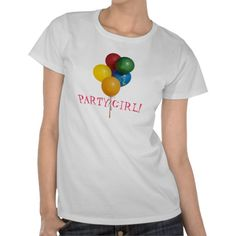Colorful Balloons Party Girl  $5 OFF T-SHIRTS! Your Style to a Tee. This Weekend Only!   Enter FIVE4TSHIRTS Ends July 21, 2013 at 11:59 PM PT