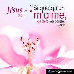 Jean 14:23 « Jésus dit : Si quelqu'un m'aime, il gardera ma parole... »