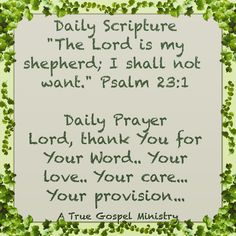 """Daily Scripture """"The Lord is my shepherd; I shall not want."""" Psalm 23:1 Daily Prayer Lord, thank You for Your Word.. Your love.. Your care... Your provision... #eveningscripture #eveningprayer #scripturequote #biblequote #instabible #instaquote #quote #seekgod #godsword #godislove #gospel #jesus #jesussaves #teamjesus #LHBK #youthministry #preach #testify #pray #rollin4Christ #atruegospelministry"""