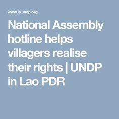National Assembly hotline helps villagers realise their rights | UNDP in Lao PDR