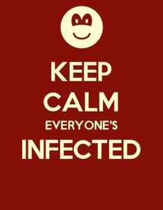 Keep Calm..Everyone's Infected