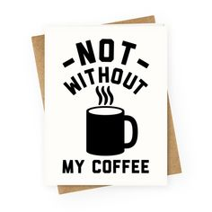 109 best greeting cards images on pinterest not without my coffee greeting card lookhuman m4hsunfo