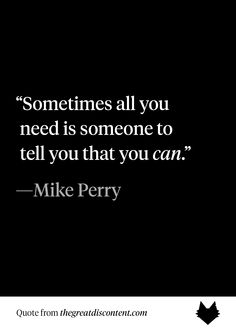 Sometimes all you need is someone to tell you that you can.
