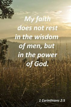 BIble verses about faith: My faith does not rest in the wisdom of men, but in the power of GOD Bible Verses Quotes, Bible Scriptures, Faith Quotes, Faith Bible, Biblical Quotes, Scripture Verses, Religious Quotes, Spiritual Quotes, Motivation Positive