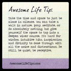 Awesome Life Tip: Be Alone in Silence >> www.awesomelifetips.com