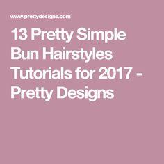 13 Pretty Simple Bun Hairstyles Tutorials for 2017 - Pretty Designs