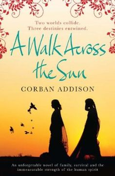 A Walk Across the Sun: A novel mostly in India and a group's effort to stop human trafficking.
