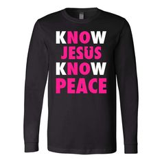 Christian long sleeve t shirts with Jesus quotes - Know Jesus know peace christian long sleeve t shirt. This christian long sleeve t shirt will make a christian gifts for a friend, for family or someone you love! Printed in & shipped from the USA. Bible Verses About Strength, Bible Verses About Love, Quotes About God, Prayer Verses, Prayer Quotes, Bible Verses Quotes, Girl Quotes, Woman Quotes, Prayer For Guidance