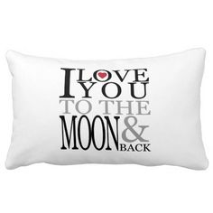 I Love You To The Moon And Back Pillows