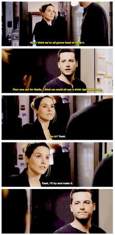 """Halstead: """"Hey, I think we're all gonna head to Molly's. Pour one out for Nadia. I think we could all use a drink right about now. You in?"""" Lindsay: """"Yeah. Yeah, I'll try and make it."""" (2x21)"""