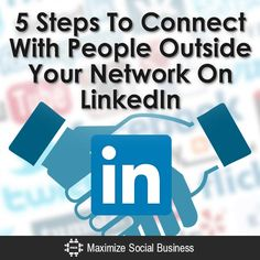 Five Steps To Connect With People Outside Your Network On LinkedIn