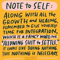 along with all the growth and healing, remember to give yourself time for integration.it looks like doing nothing. Fancy Words, Cool Words, Wise Words, Motivation Positive, Positive Vibes, Positive Thoughts, Motivational Quotes, Inspirational Quotes, Note To Self