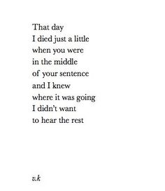 That day I died just a little when you were in the middle of your sentence and I knew where it was going I didn't want to hear the rest.
