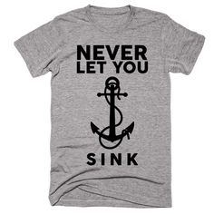 Never Let You Sink T-shirt