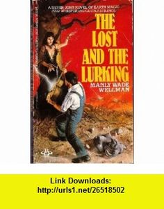 The Lost And The Lurking (9780425070239) Manly Wade Wellman , ISBN-10: 0425070239  , ISBN-13: 978-0425070239 ,  , tutorials , pdf , ebook , torrent , downloads , rapidshare , filesonic , hotfile , megaupload , fileserve