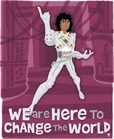 Captain EO! We Are Here to Change the World