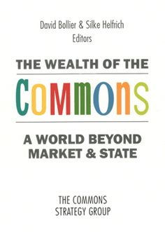 Buy The Wealth of the Commons: A World Beyond Market and State by David Bollier, Silke Helfrich and Read this Book on Kobo's Free Apps. Discover Kobo's Vast Collection of Ebooks and Audiobooks Today - Over 4 Million Titles! Any Book, This Book, United Nations General Assembly, Sharing Economy, Worlds Of Fun, People Around The World, Reading Lists, Wealth, Books To Read