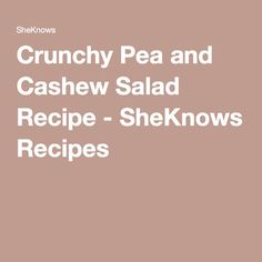 Crunchy Pea and Cashew Salad Recipe - SheKnows Recipes