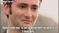 """Things I learned from Doctor Who: """"Quite right, too"""" is an appropriate response to """"I love you""""."""