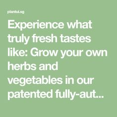 Experience what truly fresh tastes like: Grow your own herbs and vegetables in our patented fully-automatic hydroponics system! No gardening skills required.