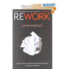 Rework shows you a better, faster, easier way to succeed in business. Read it and you'll know why plans are actually harmful, why you don't need outside investors, and why you're better off ignoring the competition.