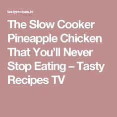 The Slow Cooker Pineapple Chicken That You'll Never Stop Eating – Tasty Recipes TV