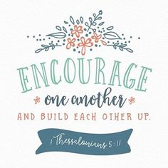 Let's be known as people who encourage one another! 1 Thessalonians 5