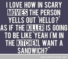 I love how in scary movies
