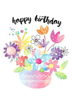 We send birthday wishes just for you, with lots of hugs and kisses too. Pretty flowers to brighten your day, and all this is just to say, have a Happy Birthday. From Sarah Kay