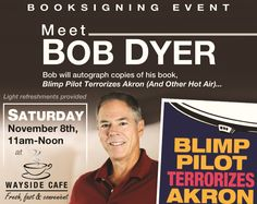 "Come meet the #author Bob Dyer at Wayside Cafe on November 8th between 11am-Noon. He will be #autographing copies of his book ""Blimp Pilot Terrorizes Akron (and Other Hot Air)"". Light refreshments will be provided by Wayside Cafe. -- Thank you for visiting!"