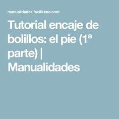 Tutorial encaje de bolillos: el pie (1ª parte) | Manualidades