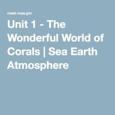Unit 1 - The Wonderful World of Corals | Sea Earth Atmosphere