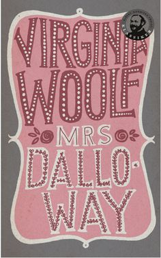 Mrs. Dalloway by Virginia Woolf - This book created a fire in my writer's heart.