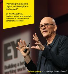 Dr. Kjell Nordström, business author and associate professor at the Stockholm School of Economics, at the EY Strategic Growth Forum®, November 13-17, 2013 Palm Springs, California. #businessquotes #digital #copyright