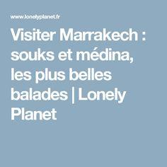 Visiter Marrakech : souks et médina, les plus belles balades | Lonely Planet
