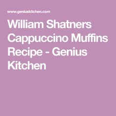 William Shatners Cappuccino Muffins Recipe - Genius Kitchen