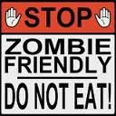Stop - Zombie Friendly - DO NOT EAT! - yeah that sign will work :-)