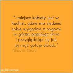 Miejsce kobiety jest w kuchni... #Gilbert-Elizabeth, #Humor-i-dowcip, #Kobieta, #Małżeństwo, #Mąż, #Żona