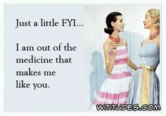 just-fyi-out-of-medicine-that-makes-me-like-you-ecard