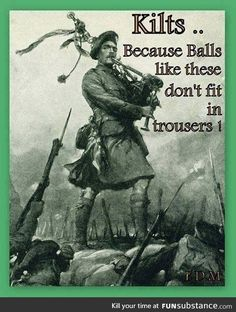 the kilt has been worn for millennia not since the century.Hmmm thats interesting .and to add to that tartan cloth has been found in ancient egyptian tombs. Scotch, Funny Quotes, Funny Memes, That's Hilarious, Men Quotes, Funny Facts, Famous Quotes, Irish Quotes, Scottish Quotes